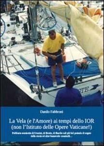 La vela (e l'amore) ai tempi dello IOR (non l'Istituto delle Opere Vaticane!)