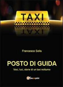 Posto di guida: voci, luci, storie di un taxi notturno - Francesco Selis - copertina