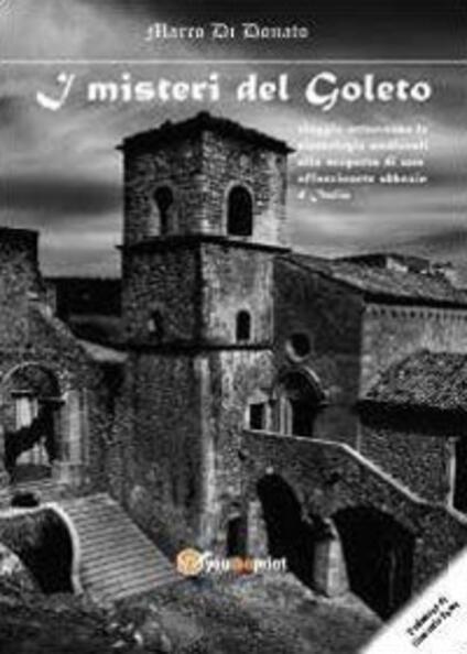 I misteri del Goleto. Viaggio attraverso le simbologie medievali alla scoperta di una affascinante abbazia d'Italia - Marco Di Donato - copertina
