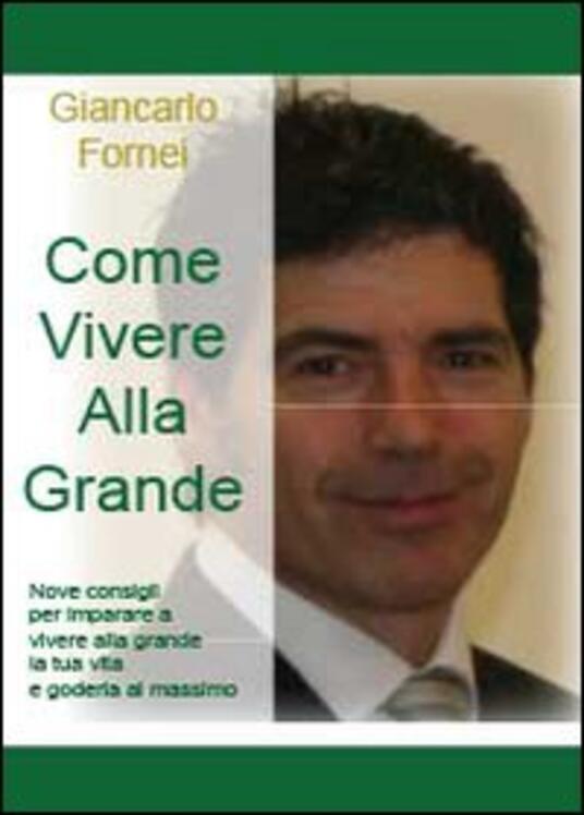 Come vivere alla grande - Giancarlo Fornei - copertina