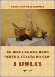 Le ricette del blog «Arte e cucina da Clo». I dolci