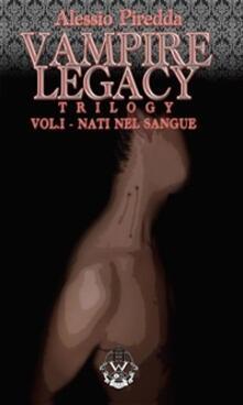 Nati nel sangue. Vampire legacy trilogy. Vol. 1 - Alessio Piredda - ebook
