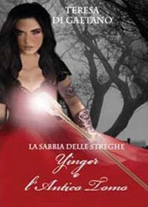 Libro Ynger e l'antico tomo. La sabbia delle streghe Teresa Di Gaetano