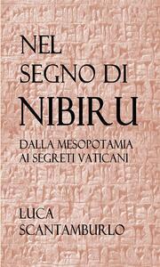 Nel segno di Nibiru. Dalla Mesopotamia ai segreti vaticani - Luca Scantamburlo - ebook