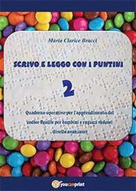 Scrivo e leggo con i puntini. Vol. 2: Quaderno operativo per l'apprendimento del codice Braille per bambini e ragazzi vedenti. Livello avanzato.