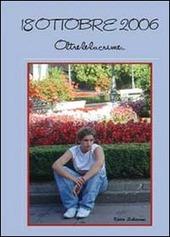 18 ottobre 2006. Oltre le lacrime