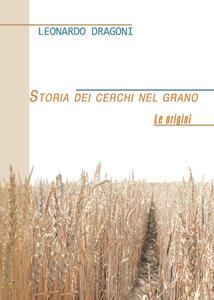 Storia dei cerchi nel grano. Le origini - Leonardo Dragoni - copertina