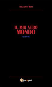 Il mio vero Mondo - Alessandro Fort - ebook