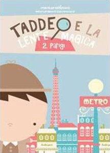 Parigi. Taddeo e la lente magica. Vol. 2