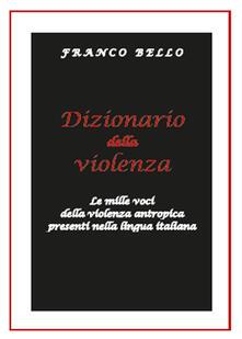 Nicocaradonna.it Dizionario della violenza. Le mille voci della violenza antropica presenti nella lingua italiana Image