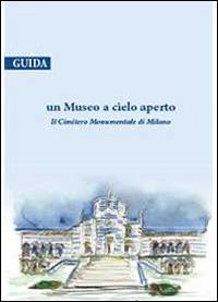 Un Un museo a cielo aperto. Il cimitero monumentale di Milano. Guida - De Bernardi Carla Fumagalli Lalla - wuz.it