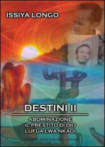 Destini II: Abominazione-Il prestito di Dio-Lufua Lwa Nkadi - Issiya Longo - copertina