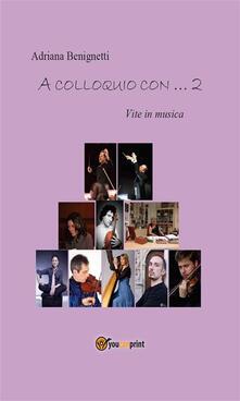 A colloquio con 2 - Adriana Benignetti - ebook