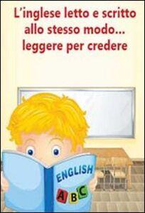 L' inglese letto e scritto allo stesso modo... leggere per credere. Eserciziario per alunni in difficoltà