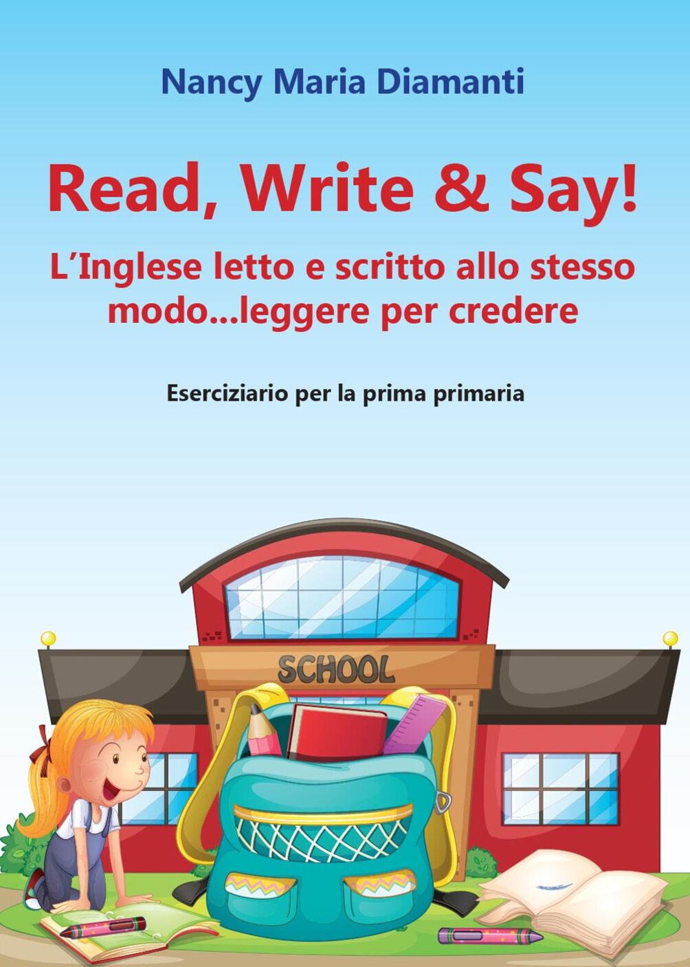 Read, write & say! (L'inglese letto e scritto allo stesso modo... leggere per credere). Eserciziario per la prima primaria