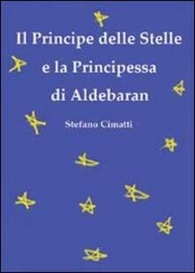 Il principe delle stelle e la principessa di Aldebaran - Stefano Cimatti - copertina