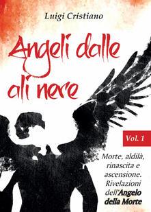Angeli dalle ali nere. Vol. 1: Morte, aldilà, rinascita e ascensione. Rivelazioni dellAngelo della Morte..pdf