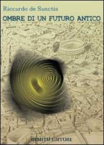 Ombre di un futuro antico - Riccardo De Sanctis - copertina