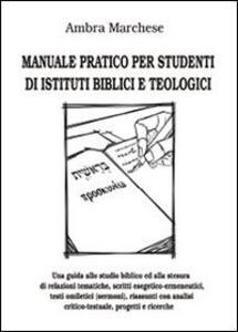 Manuale pratico per studenti di istituti biblici e teologici - Ambra Marchese - copertina