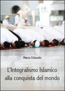 L' integralismo islamico alla conquista del mondo - Marco Criscuolo - copertina