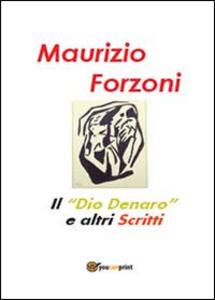 Il «dio denaro» e altri scritti - Maurizio Forzoni - copertina
