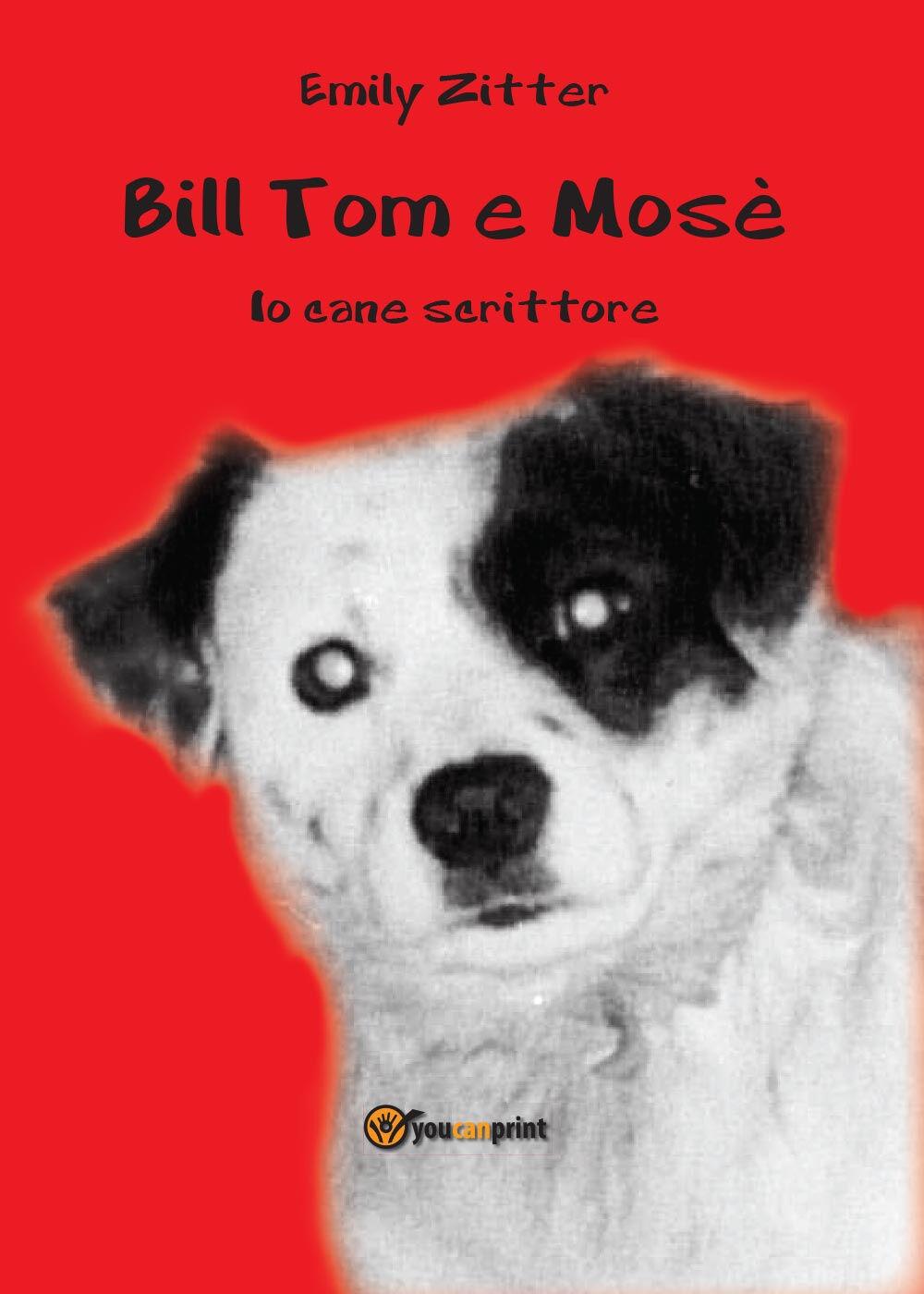 Bill Tom e Mosè. Io cane scrittore