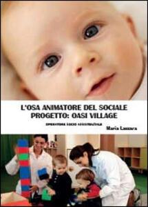 L' osa animatore del sociale. Progetto Oasi Village - Maria Lazzara - copertina