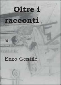 Oltre i racconti - Enzo Gentile - copertina