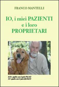 Io, i miei pazienti e i loro proprietari - Franco Mantelli - copertina