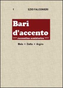 Bari d'accento. Vol. 1: Melo + Datto. Argiro. - Ezio Falconieri - copertina