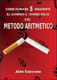 Come fumare 5 sigarette al giorno e vivere felici col metodo aritmetico