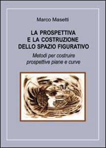 La prospettiva e la costruzione dello spazio figurativo - Marco Masetti - copertina