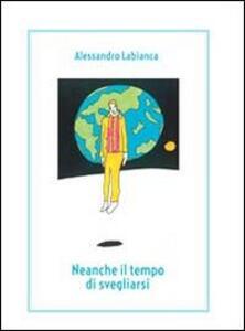 Neanche il tempo di svegliarsi - Alessandro Labianca - copertina