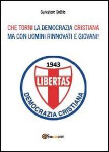 Che torni la Democrazia Cristiana ma con uomini rinnovati e giovani!