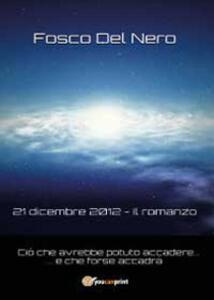 21 dicembre 2012. Il romanzo - Fosco Del Nero - copertina