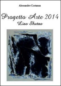 Progetto arte 2014. Liao Shutao - Alessandro Costanza - copertina