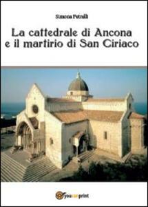 La cattedrale di Ancona e il mistero di san Ciriaco - Simona Petrelli - copertina