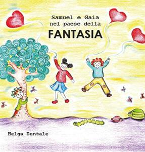 Samuel e Gaia nel paese della fantasia - Helga Dentale - copertina