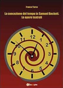 La concezione del tempo in Samuel Beckett. Le opere teatrali - Franca Turco - copertina