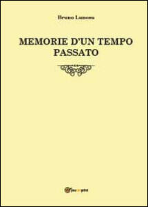 Memorie d'un tempo passato - Bruno Lunesu - copertina