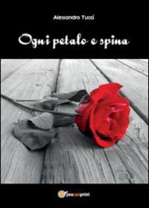 Ogni petalo e spina - Alessandro Tucci - copertina