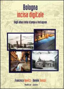 Bologna incisa digitale. Dagli albori della stampa a Instagram - Francesco Bonetti,Daniele Tarozzi - copertina