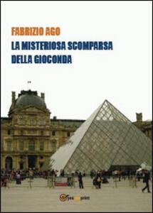 La misteriosa scomparsa della Gioconda - Fabrizio Ago - copertina