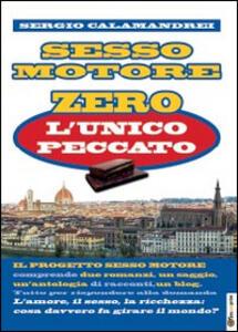 L' unico peccato. Sesso motore vol. 0 - Sergio Calamandrei - copertina