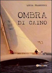 Ombra di Caino - Lucia Francucci - copertina