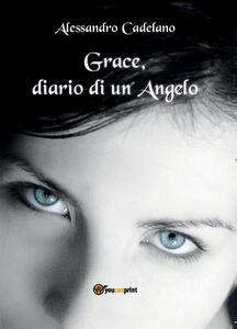 Grace, diario di un angelo - Alessandro Cadelano - copertina