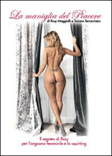 La maniglia del piacere - Tiziano Terracciano,Rosy Maggiulli - copertina