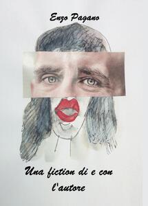 Una fiction di e con l'autore - Enzo Pagano - copertina