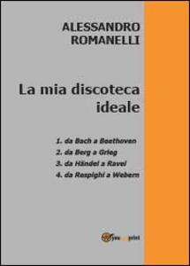 La mia discoteca ideale - Alessandro Romanelli - copertina