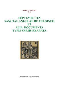 Septem dicta Sanctae Angelae De Fulgineo et alia documenta typis variis exarata - Sergio Andreoli - copertina